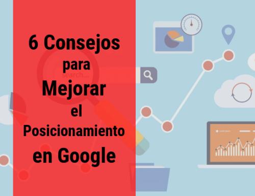 6 Consejos para Mejorar el Posicionamiento en Google