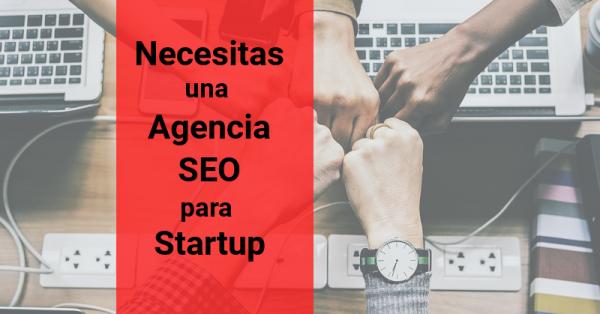 Necesitas una Agencia SEO para Startup