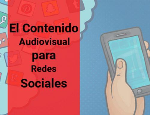 El Contenido Audiovisual para Redes Sociales